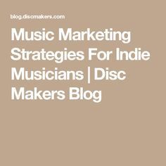 Music Marketing Strategies For Indie Musicians | Disc Makers Blog