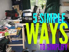 Five simple ways to simplify all of the items in your home!