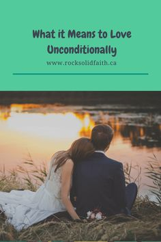 Falling in love: What it Means to Love Unconditionally