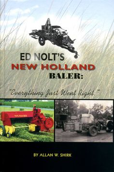 """Subtitled """"Everything Just Went Right,"""" this book shows how Ed Nolt's early life shaped him and that the resources and relationships he formed allowed him to develop the baler, in spite of the struggl"""