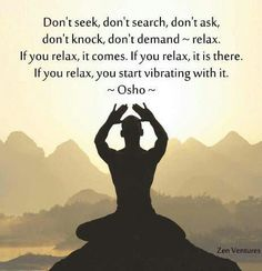 Relax quote by osho! love this!