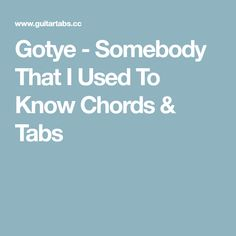 Gotye - Somebody That I Used To Know Chords & Tabs
