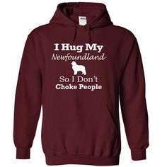 I hug my Newfoundland so i don't choke people T-Shirts, Hoodies. VIEW DETAIL ==►…