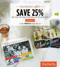 Now's the perfect time to wish them a happy 2014. Especially with 25% off your entire order. Code: MERRY25. Ends Dec 22. Offer is good for 25% off qualifying merchandise orders through shutterfly.com. Taxes, shipping and handling will apply.