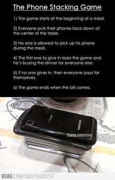 The Phone Stacking Game. I'm going this because I'm so sick of going out to eat and everyone is on there phone (including me lol)