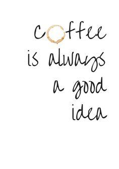 "* ""Coffee is always a good idea. Great typo print for . - ""Coffee is always a good idea. Coffee Mug Quotes, Coffee Humor, Coffee Art, Funny Coffee, I Love Coffee, My Coffee, Diy Poster, Kitchen Posters, Kitchen Themes"