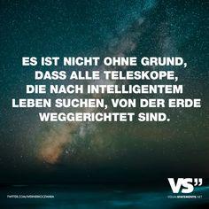 Visual Statements®️️ Es ist nicht ohne Grund, dass alle Teleskope, die nach intelligentem Leben suchen, von der Erde weggerichtet sind. Sprüche / Zitate / Quotes /Leben / Freundschaft / Beziehung / Familie / tiefgründig / lustig / schön / nachdenken