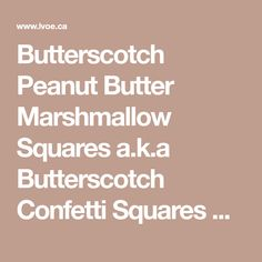 Butterscotch Peanut Butter Marshmallow Squares a.k.a Butterscotch Confetti Squares Recipe | Love of Eating - Kamloops Food Blog