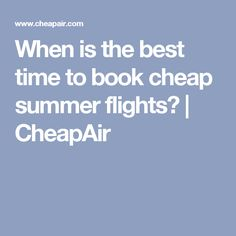 When is the best time to book cheap summer flights? | CheapAir