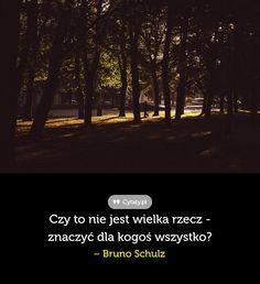 Czy to nie jest wielka rzecz - znaczyć dla kogoś ... - Cytaty.pl