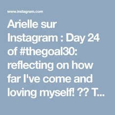 Arielle sur Instagram : Day 24 of #thegoal30: reflecting on how far I've come and loving myself! 💁🏻 This morning I woke up feeling less confident, just because I…