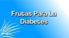 Frutas Para La Diabetes | Frutas Recomendadas Para Diabeticos