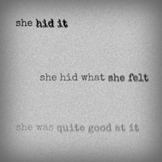 She hid it. She hid what she felt. She was quite good at it.