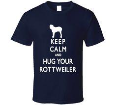 Keep Calm And Hug Your Rottweiler Dog Lovers T shirt