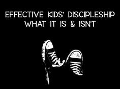 Effective Kids' Discipleship...What It Is & Isn't ~ RELEVANT CHILDREN'S MINISTRY