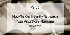 Use these 7 type of resources to pursue your ancestor's marriage information. As with much of our genealogy research, the answer is not always specific, but must be derived from more than one source. Don't hesitate to peruse a variety of records in search of clues to your ancestor's marriage. Sometimes answers will be found in the most unexpected places.