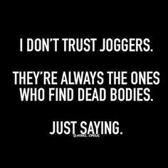 I dont trust joggers - quotes - http://jokideo.com/i-dont-trust-joggers-quotes/