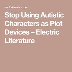 Stop Using Autistic Characters as Plot Devices – Electric Literature