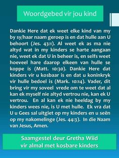 Gebed vir my kinders Faith Quotes, Bible Quotes, Mind Thoughts, Afrikaans Quotes, Lord Is My Shepherd, Special Words, Prayer Board, Scripture Verses, Love You So Much