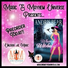 Murder, magic, and...a dragon? Oh my! Preorder Andris Bear's Where my Witches at? TODAY! #MagicMayhemUniverse #ebook #pnr #UnleashTheMagic #preorder