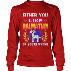 Either You Like DALMATIAN Wrong #gift #ideas #Popular #Everything #Videos #Shop #Animals #pets #Architecture #Art #Cars #motorcycles #Celebrities #DIY #crafts #Design #Education #Entertainment #Food #drink #Gardening #Geek #Hair #beauty #Health #fitness #History #Holidays #events #Home decor #Humor #Illustrations #posters #Kids #parenting #Men #Outdoors #Photography #Products #Quotes #Science #nature #Sports #Tattoos #Technology #Travel #Weddings #Women