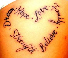 dream - hope - love - family - believe - strength..... looks just like my tattoo only I have it of my siblings names