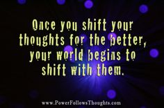 Shift your thoughts for the better.