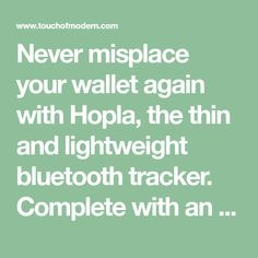 Never misplace your wallet again with Hopla, the thin and lightweight bluetooth tracker. Complete with an ultra long battery life, this tracker connects your wallet d...
