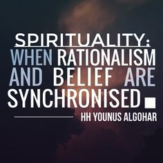 The Official MFI® Blog Quote of the Day: 'Spirituality: when rationalism and belief are synchronised.' - His Holiness Younus AlGohar