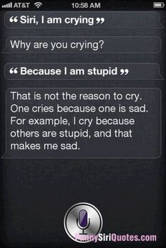 Siri I cry because other people are stupid