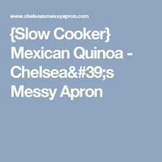 {Slow Cooker} Mexican Quinoa - Chelsea's Messy Apron