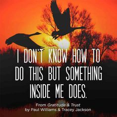 """""""I don't know ho to do this but something inside me does."""""""