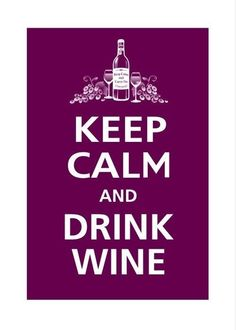 keep calm - drink wine