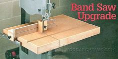 Band Saw Table Plans - Band Saw Tips, Jigs and Fixtures - Woodwork, Woodworking, Woodworking Tips, Woodworking Techniques