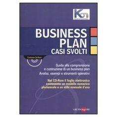 Business plan. Casi svolti. Guida alla comprensione e costruzione di un business plan. Analisi, esempi e strumenti operativi. Con CD-ROM.