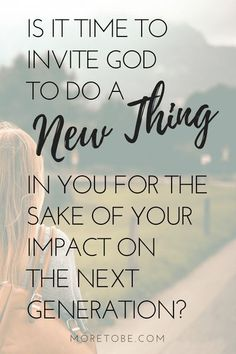 Is it time to invite God to do a new thing in you for the sake of your impact on the next generation?