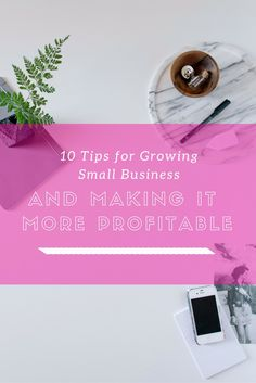 10 Tips for Growing Small Business and Making It More Profitable: How I Did It