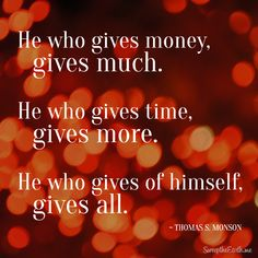 """He who gives money, gives much. He who gives time, gives more."" - Thomas S. Lds Memes, Lds Quotes, True Quotes, Saints Memes, Relationship Quotes For Him, Doctrine And Covenants, Finding Jesus, Daily Scripture, Church Quotes"