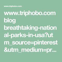 www.triphobo.com blog breathtaking-national-parks-in-usa?utm_source=pinterest&utm_medium=promotions&utm_campaign=NationalParks