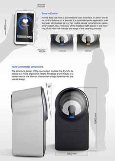 Future Of Washing. A trip down the isle of washing machines in an appliance store tells you that not much innovation has come about in the design language of these machines. Innova hopes to rectify this with its futuristic design language and innovative techniques. This washer-dryer concept uses only steam for cleaning, and consumes much less water compared to the current crop. Thanks to its ergonomic design, the drum of the machine is perched at an angle and gives a better view inside.