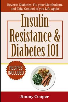 Insulin Resistance & Diabetes 101: Reverse Diabetes, Fix your Metabolism, and Take Control of your Life Again