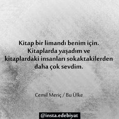 Kitap bir limandı benim için.  Kitaplarda yaşadım ve kitaplardaki insanları sokaktakilerden daha çok sevdim.   - Cemil Meriç