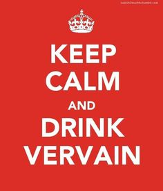Keep calm and drink vervain TVD