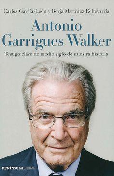 Antonio Garrigues Walker : testigo clave de medio siglo de nuestra historia / Carlos García-León, Borja Martínez-Echevarría, 2014