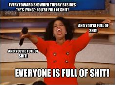 What I say every morning going through my newsfeed looking at the Great Wall of Snowden.    And no, FOX-SNOOZE, he's not a double agent for China. DuhHURR! And no, Naomi Wolf, he isn't some Borne Supremacy deep-double-agent or whatever you're trying to spin.