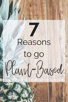 7 Reasons to go Plant-Based - Here are my reasons to do it. What are yours?
