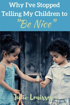 "Soulful parenting writer Julie Louisson shares why she has stopped telling her children to ""be nice"" and what she's doing instead to teach them kindness & respect Conscious Parenting, Mindful Parenting, Peaceful Parenting, My Children, Writer, Posts, Teaching, Nice, Blog"