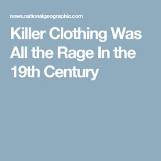 Killer Clothing Was All the Rage In the 19th Century