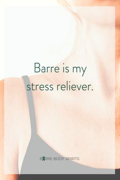 Barre is my stress reliever.