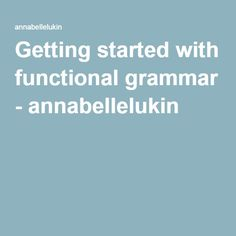 Getting started with functional grammar - annabellelukin